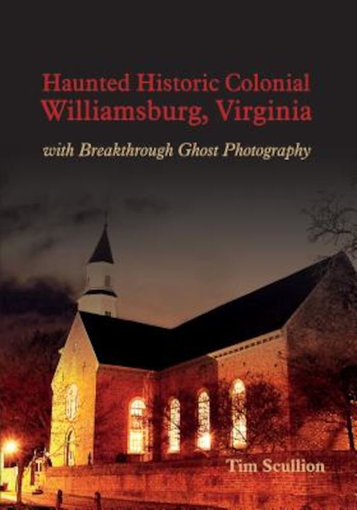 Haunted Historic Colonial Williamsburg Virginia: With Breakthrough Ghost Photography, Paperback