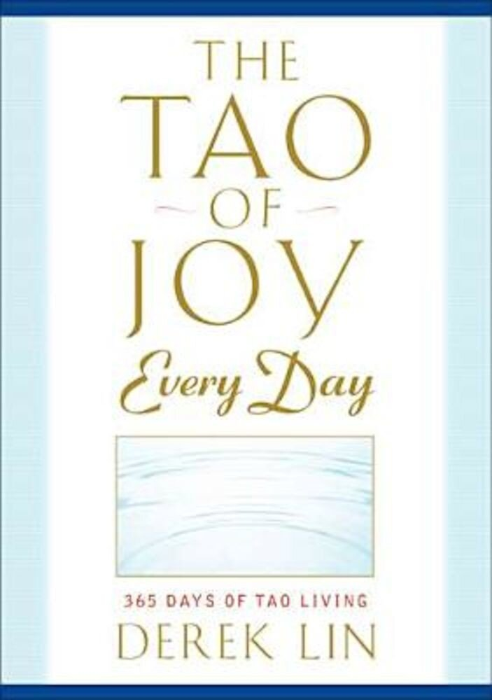 The Tao of Joy Every Day: 365 Days of Tao Living, Paperback