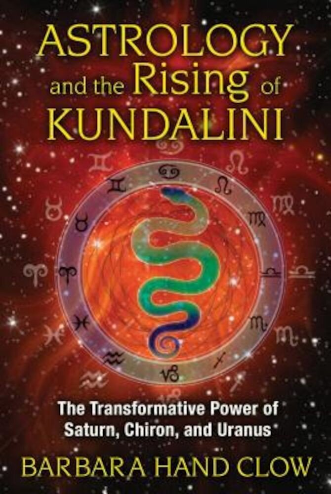 Astrology and the Rising of Kundalini: The Transformative Power of Saturn, Chiron, and Uranus, Paperback