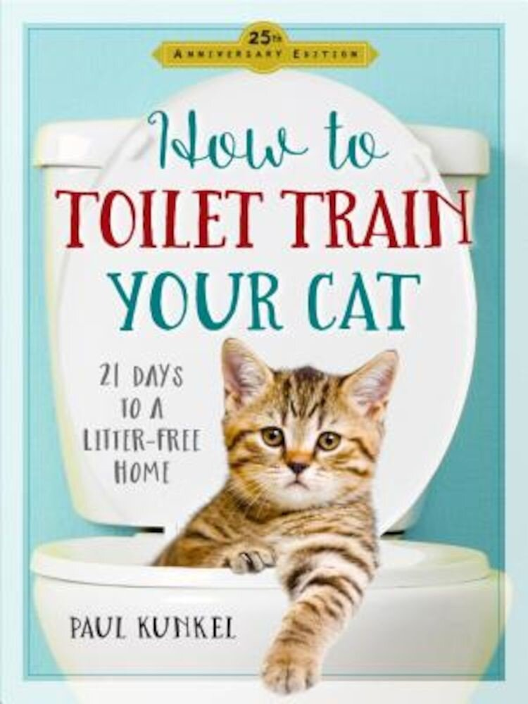 How to Toilet Train Your Cat: 21 Days to a Litter-Free Home, Paperback