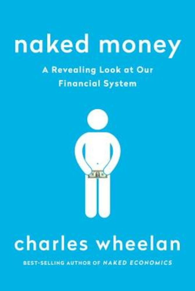 Naked Money: A Revealing Look at Our Financial System, Paperback