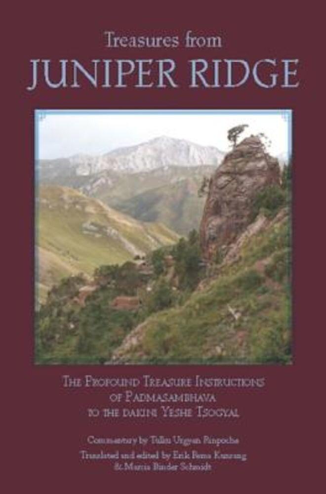 Treasures from Juniper Ridge: The Profound Treasure Instructions of Padmasambhava to the Dakini Yeshe Tsogyal, Paperback