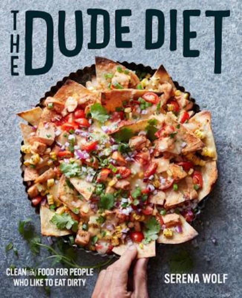 The Dude Diet: Clean(ish) Food for People Who Like to Eat Dirty, Hardcover