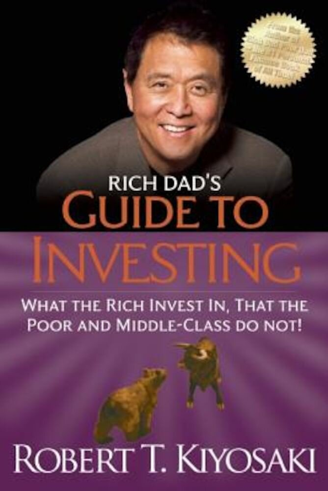 Rich Dad's Guide to Investing: What the Rich Invest In, That the Poor and the Middle Class Do Not!, Paperback