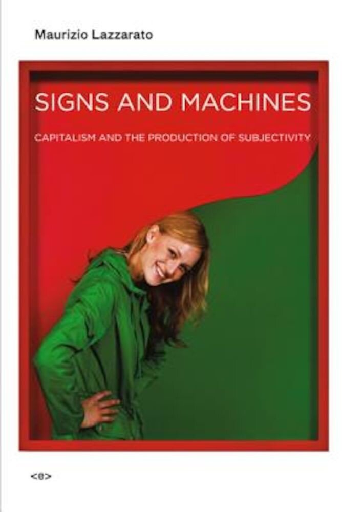 Signs and Machines: Capitalism and the Production of Subjectivity, Paperback