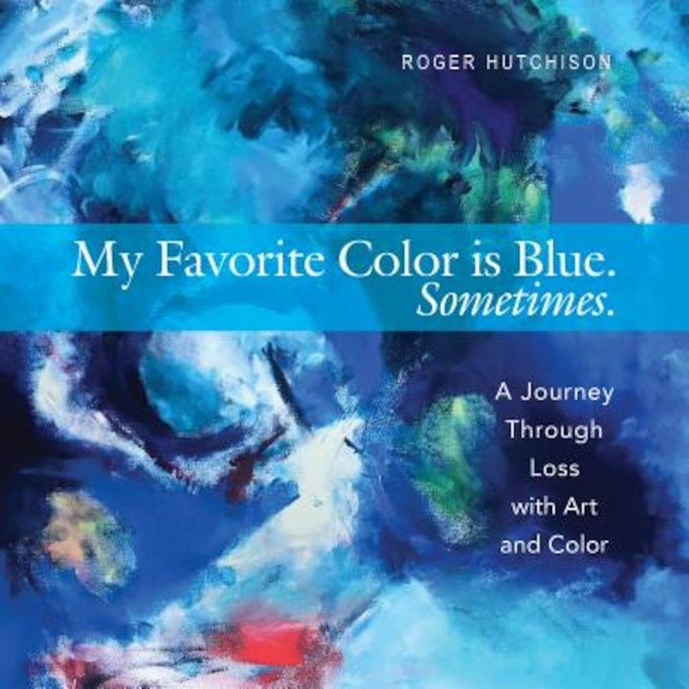 My Favorite Color Is Blue. Sometimes.: A Journey Through Loss with Art and Color, Paperback