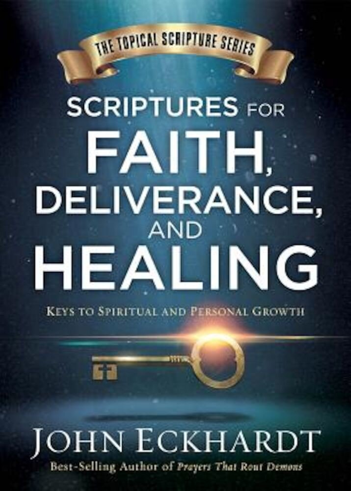 Scriptures for Faith, Deliverance, and Healing: A Topical Guide to Spiritual and Personal Growth, Hardcover