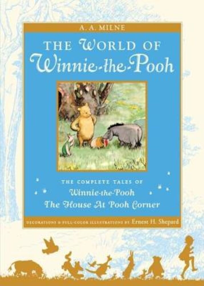 The World of Winnie the Pooh: The Complete Winnie-The-Pooh and the House at Pooh Corner, Hardcover