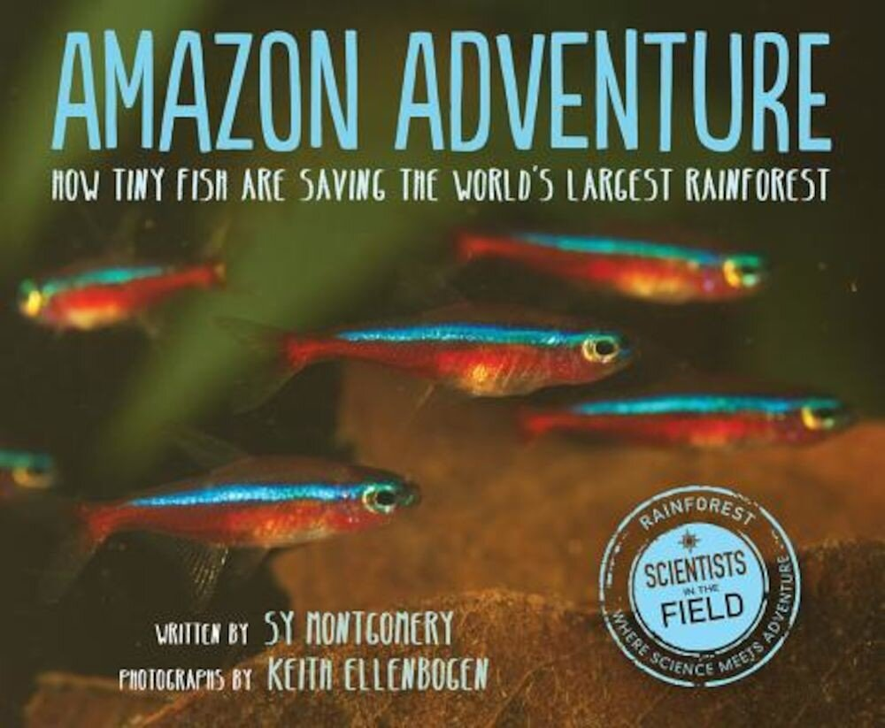 Amazon Adventure: How Tiny Fish Are Saving the World's Largest Rainforest, Hardcover