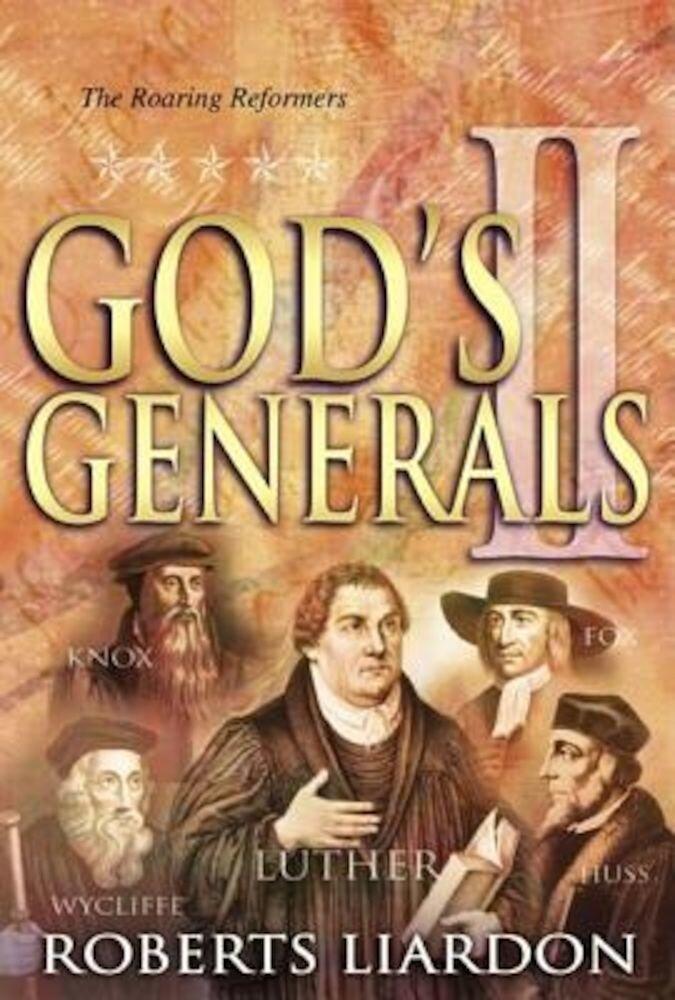 God's Generals Volume 2: The Roaring Reformers, Hardcover