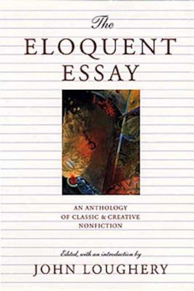 The Eloquent Essay: An Anthology of Classic & Creative Nonfiction, Paperback
