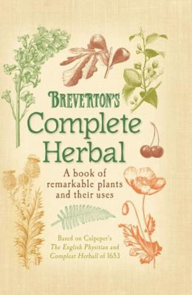 Breverton's Complete Herbal: A Book of Remarkable Plants and Their Uses, Hardcover