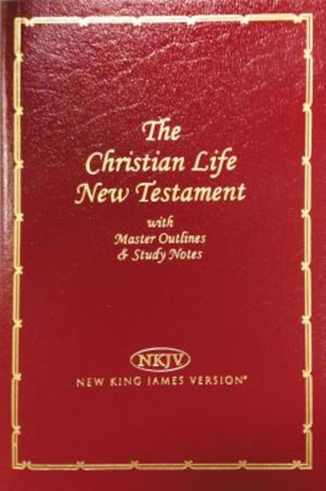 Christian Life New Testament-NKJV: Master Outlines & Study Notes, Paperback