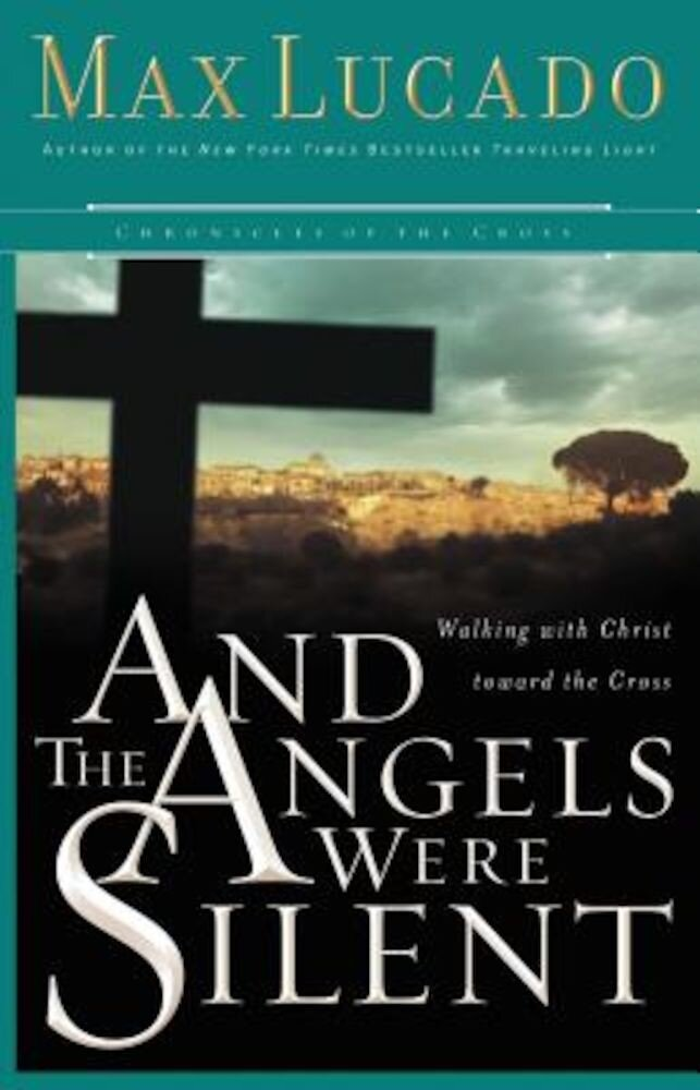 And the Angels Were Silent: Walking with Christ Toward the Cross, Paperback