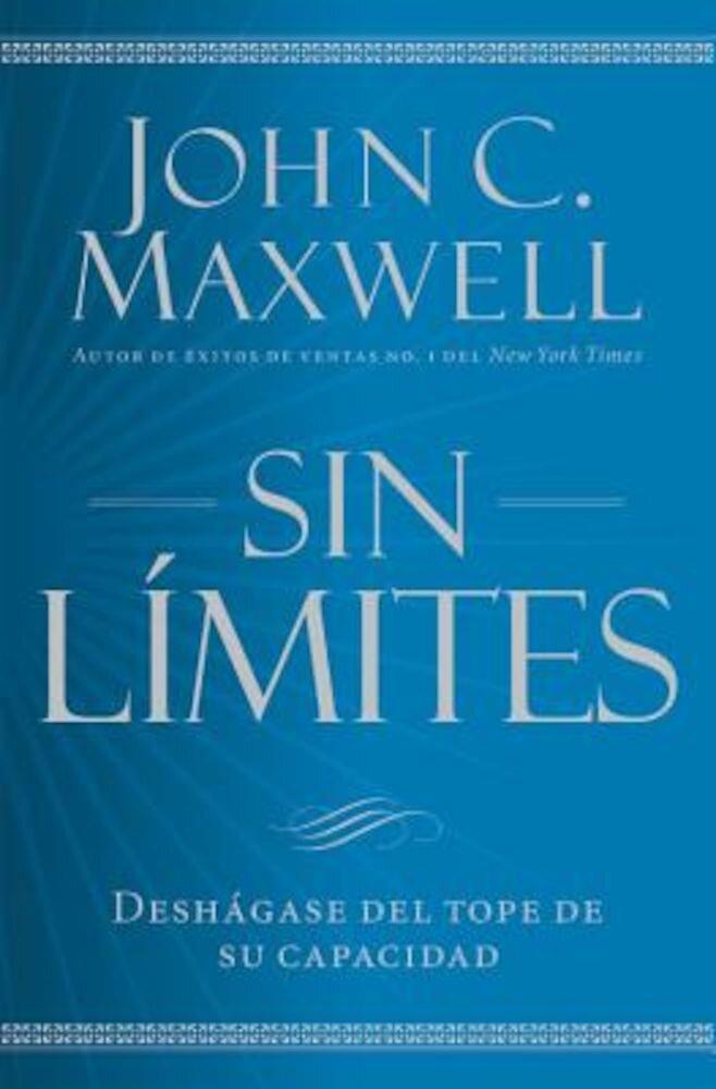 Sin Limites: Libere el Mximo de su Capacidad = No Limits, Paperback