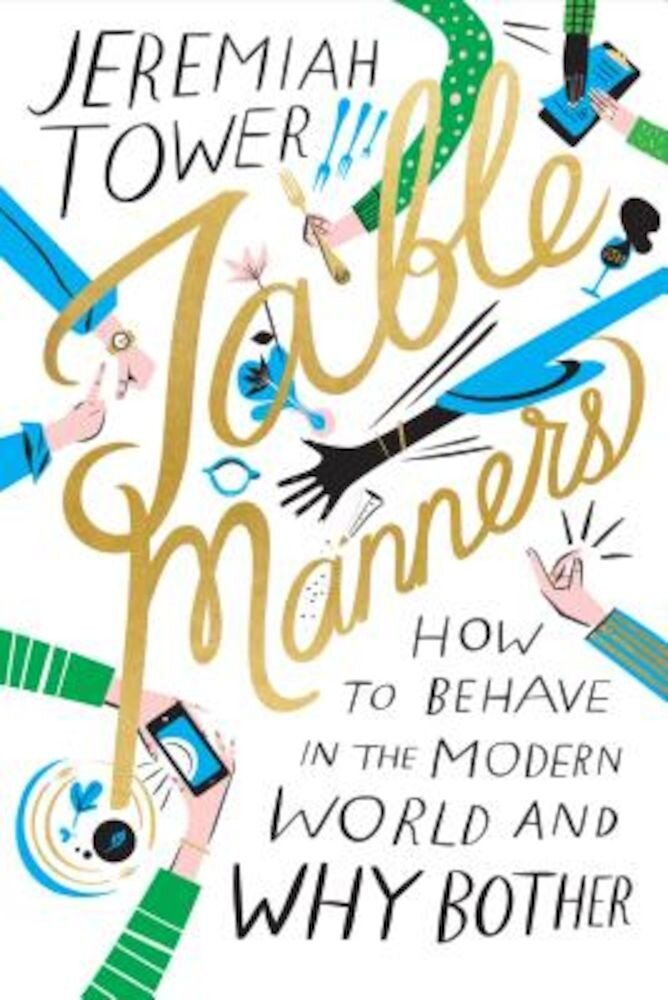 Table Manners: How to Behave in the Modern World and Why Bother, Hardcover