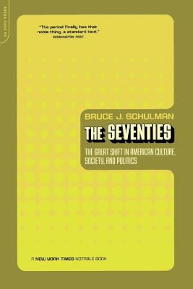 The Seventies: The Great Shift in American Culture, Society, and Politics, Paperback