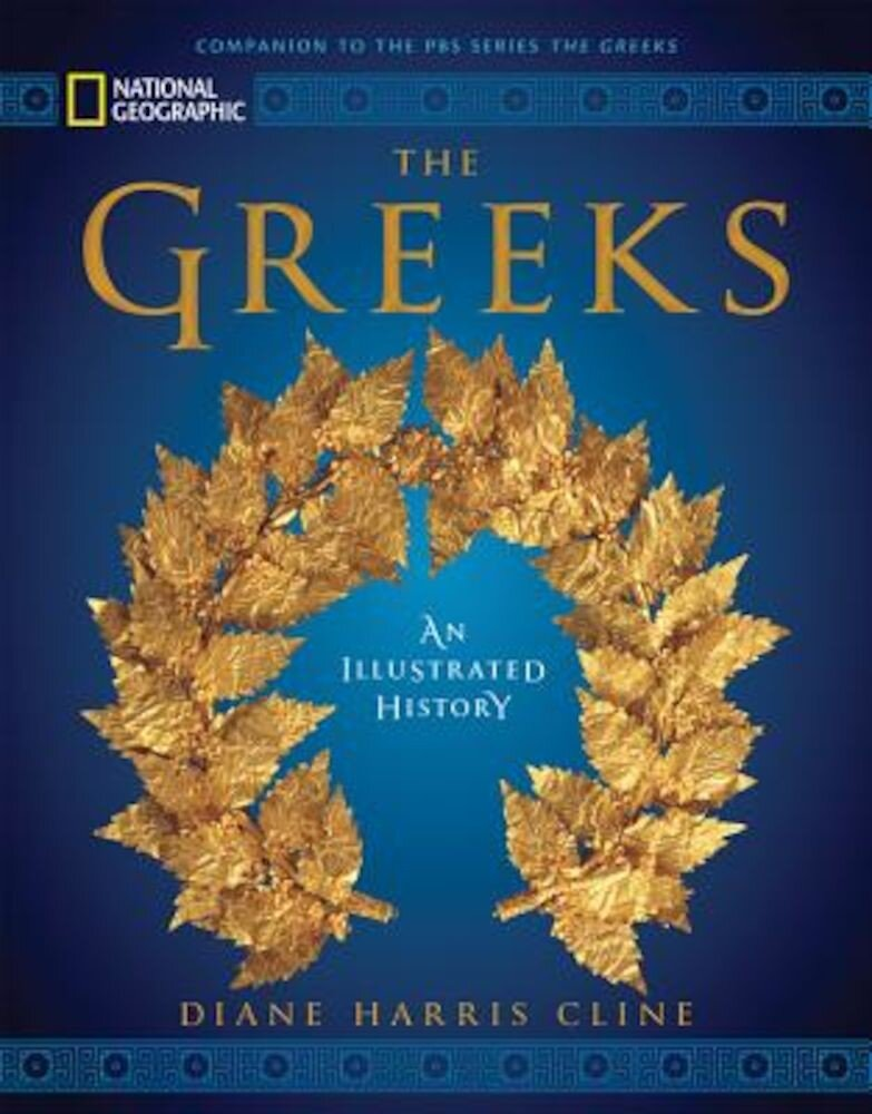 National Geographic the Greeks: An Illustrated History, Hardcover