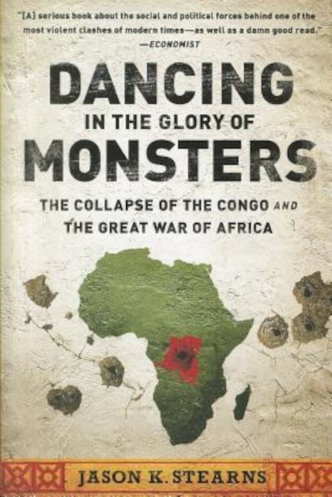 Dancing in the Glory of Monsters: The Collapse of the Congo and the Great War of Africa, Paperback