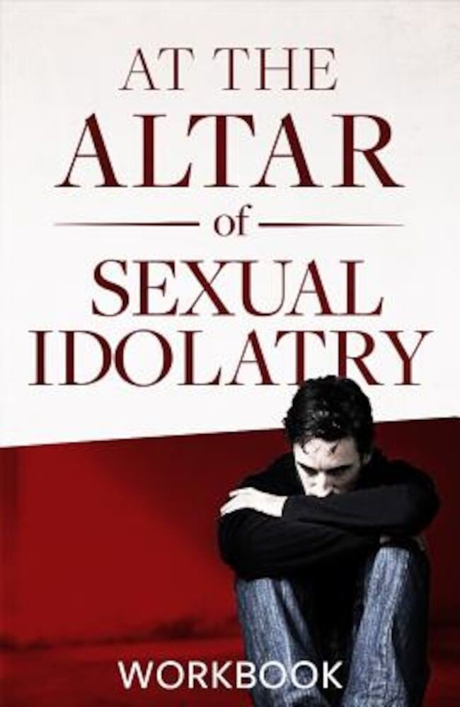 At the Altar of Sexual Idolatry Workbook-New Edition, Paperback