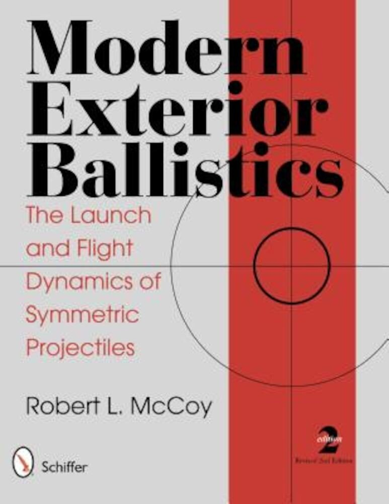 Modern Exterior Ballistics: The Launch and Flight Dynamics of Symmetric Projectiles, Hardcover