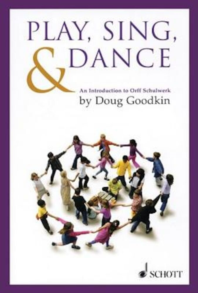 Play, Sing & Dance: An Introduction to Orff Schulwerk, Paperback