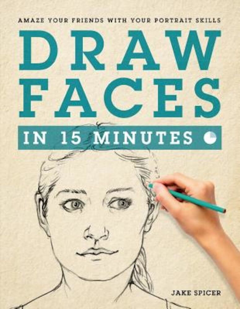 Draw Faces in 15 Minutes: How to Get Started in Portrait Drawing, Paperback