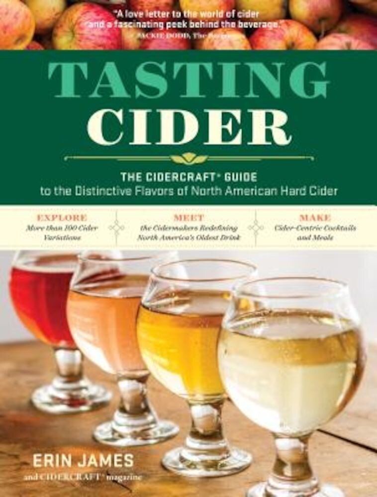 Tasting Cider: The Cidercraft(r) Guide to the Distinctive Flavors of North American Hard Cider, Paperback