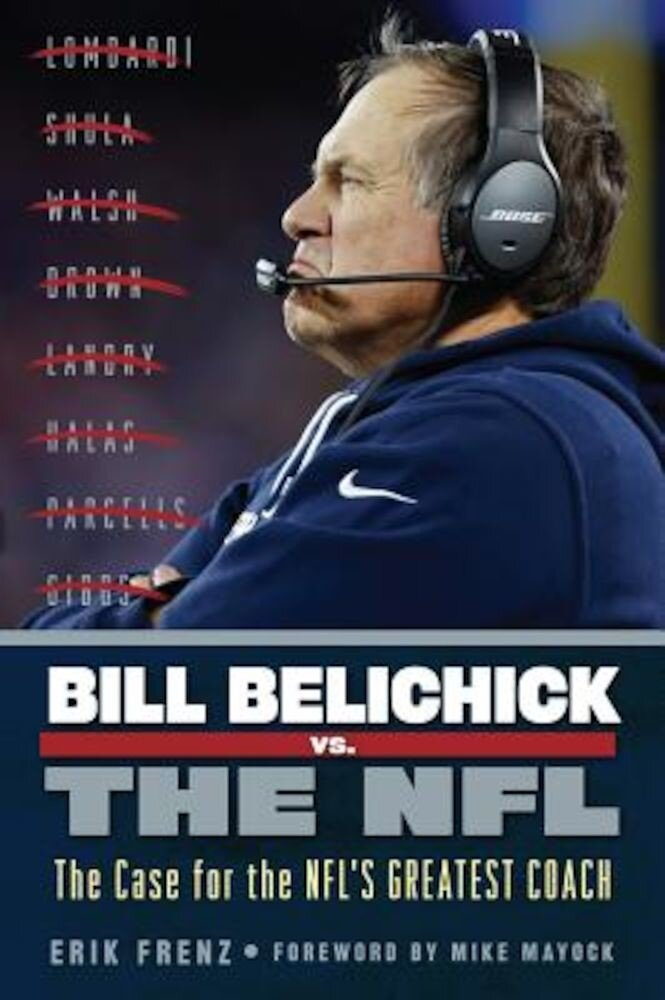 Bill Belichick vs. the NFL: The Case for the NFL's Greatest Coach, Paperback