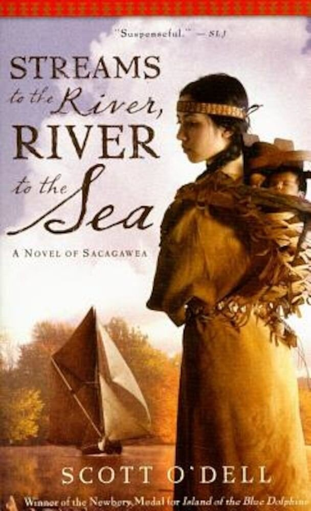 Streams to the River, River to the Sea: A Novel of Sacagawea, Paperback