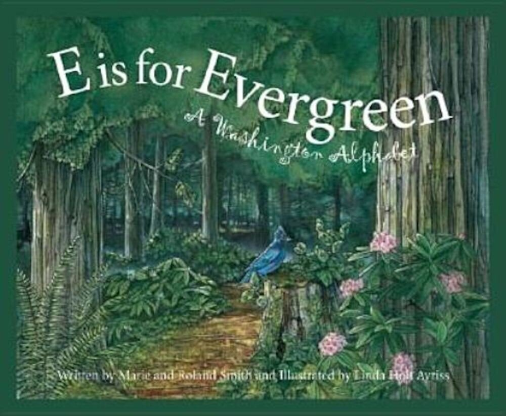 E Is for Evergreen: A Washington State Alphabet, Hardcover