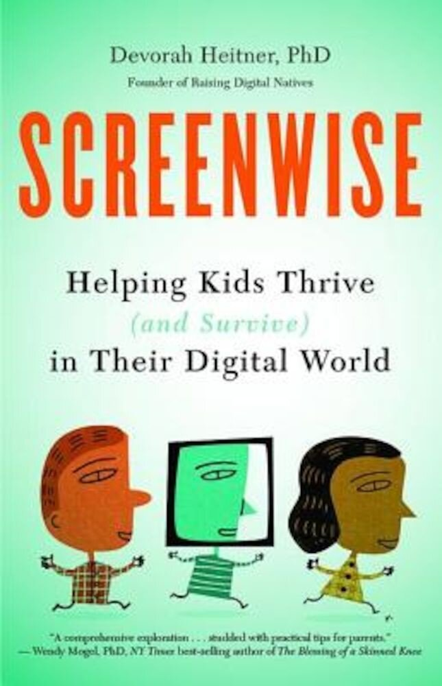 Screenwise: Helping Kids Thrive (and Survive) in Their Digital World, Paperback