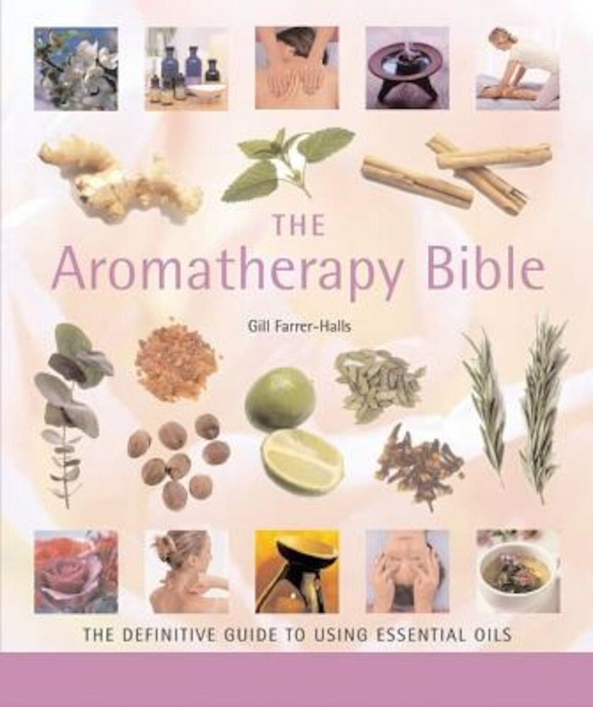 The Aromatherapy Bible: The Definitive Guide to Using Essential Oils, Paperback