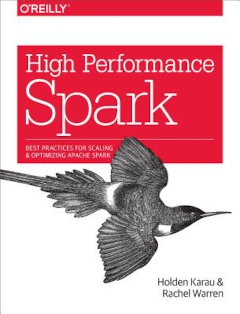 High Performance Spark: Best Practices for Scaling and Optimizing Apache Spark, Paperback