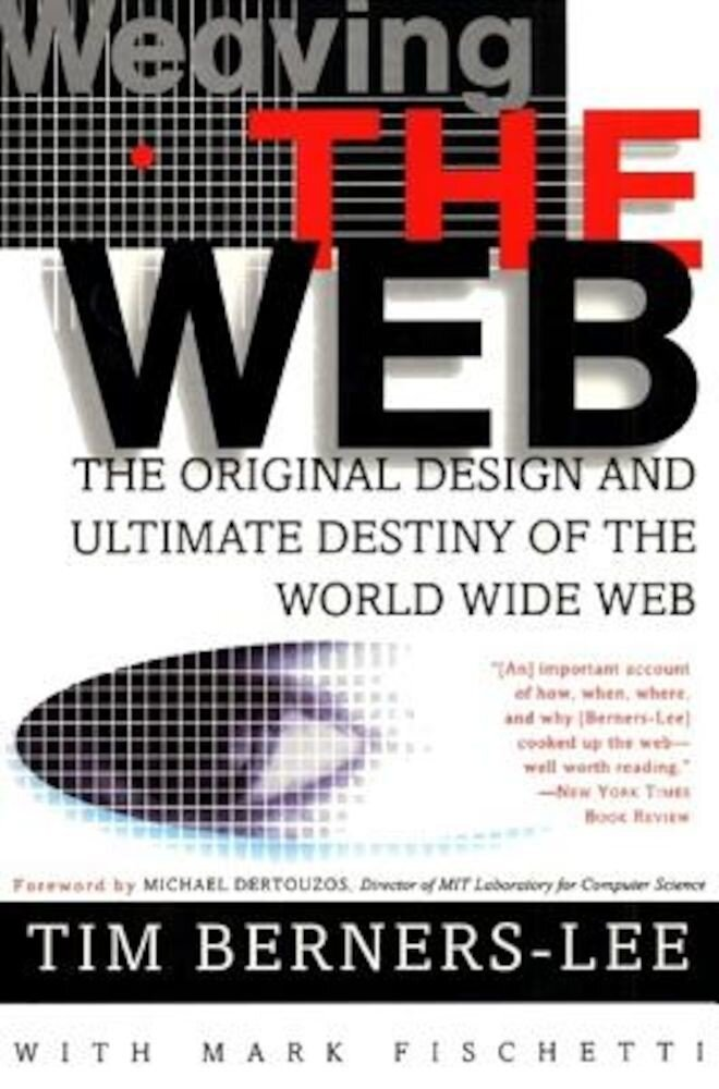 Weaving the Web: The Original Design and Ultimate Destiny of the World Wide Web, Paperback