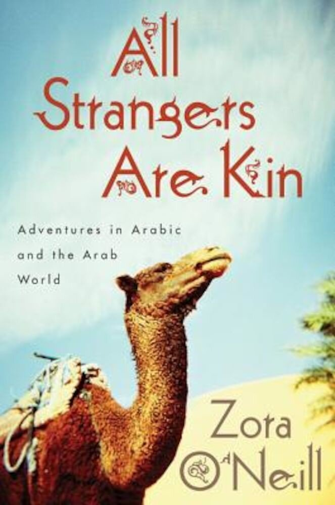 All Strangers Are Kin: Adventures in Arabic and the Arab World, Hardcover