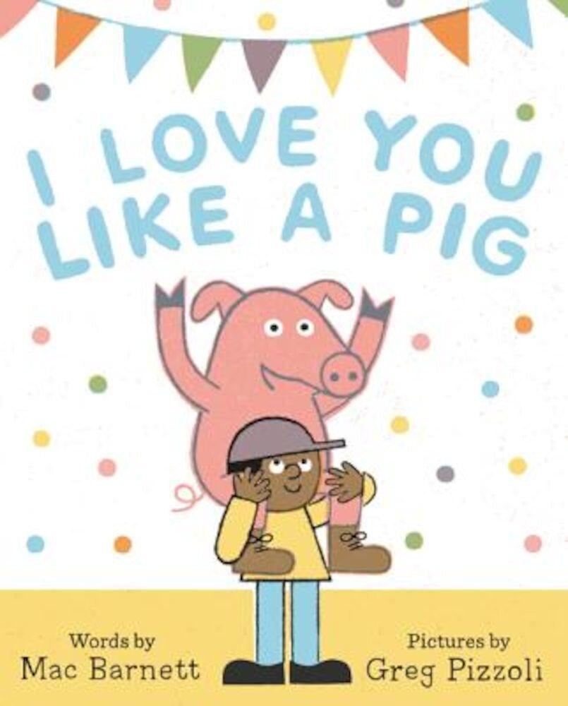 I Love You Like a Pig, Hardcover