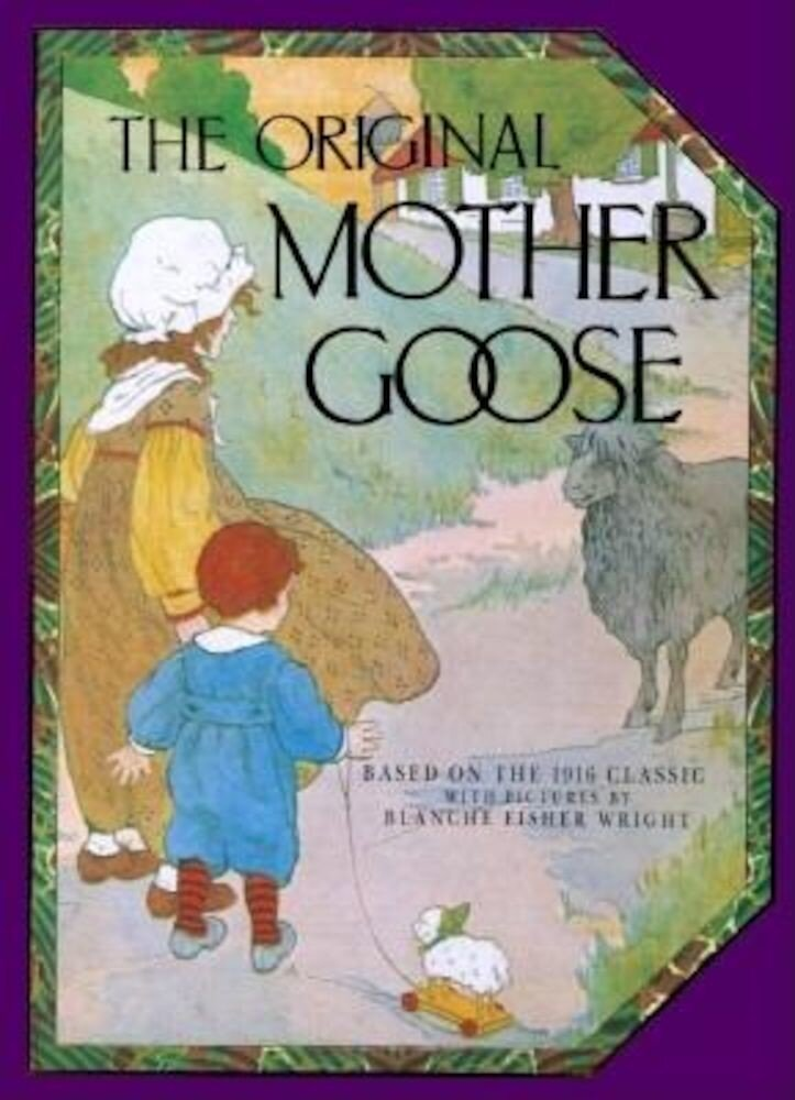 The Original Mother Goose: Based on the 1916 Classic, Hardcover