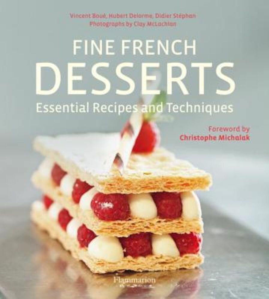 Fine French Desserts: Essential Recipes and Techniques, Hardcover