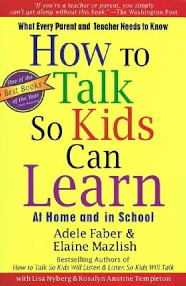 How to Talk So Kids Can Learn at Home and in School: What Every Parent and Teacher Needs to Know, Paperback