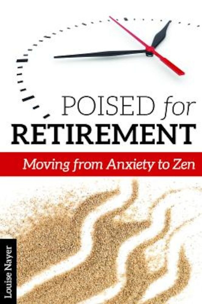Poised for Retirement: Moving from Anxiety to Zen, Paperback