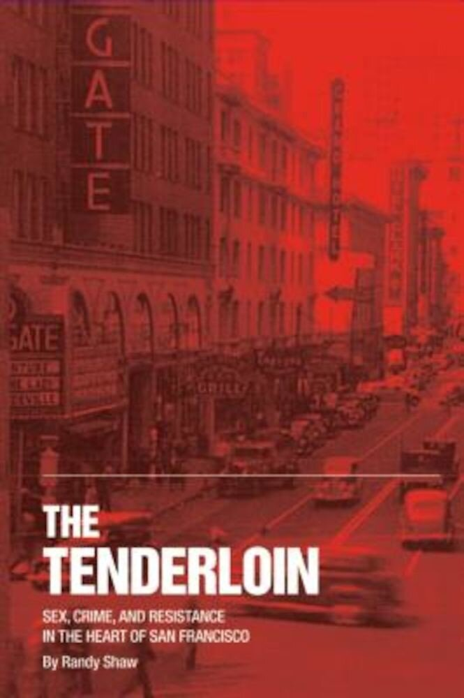 The Tenderloin: Sex, Crime and Resistance in the Heart of San Francisco, Hardcover