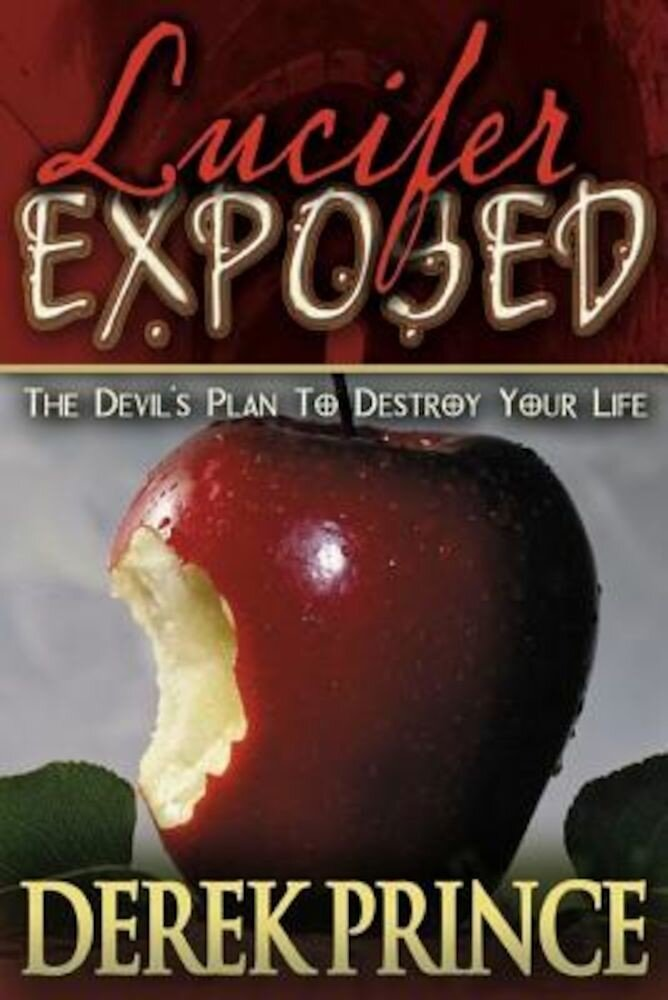 Lucifer Exposed: The Devil's Plan to Destroy Your Life, Paperback