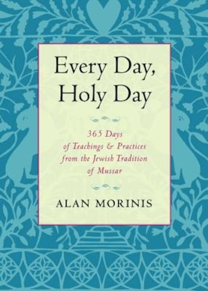 Every Day, Holy Day: 365 Days of Teachings and Practices from the Jewish Tradition of Mussar, Paperback