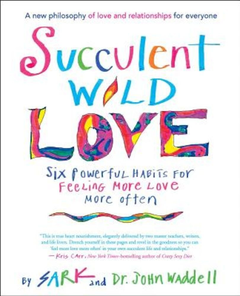 Succulent Wild Love: Six Powerful Habits for Feeling More Love More Often, Paperback