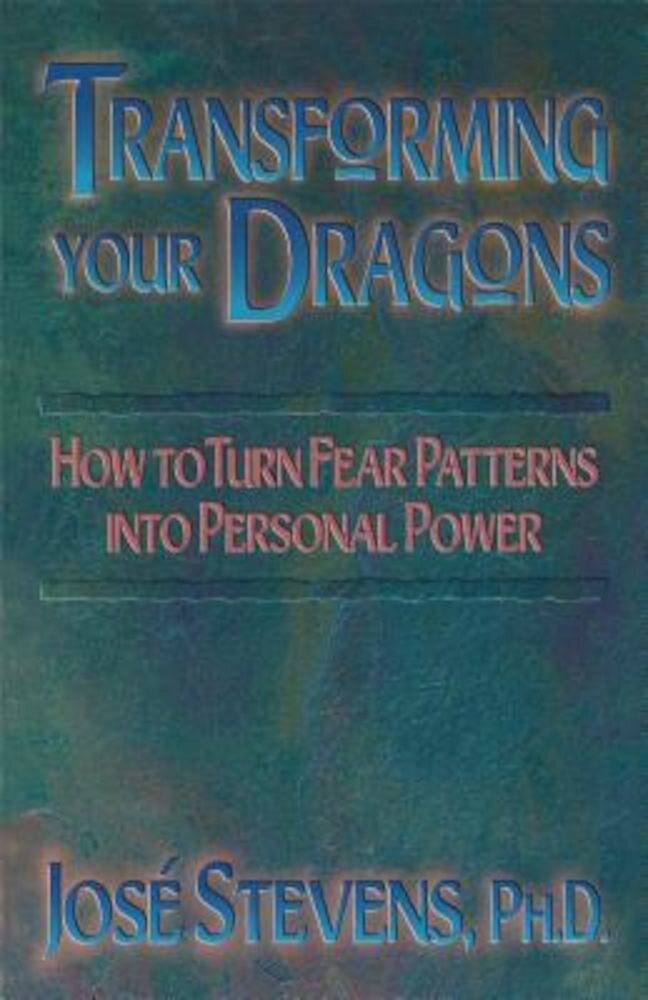 Transforming Your Dragons: How to Turn Fear Patterns Into Personal Power, Paperback
