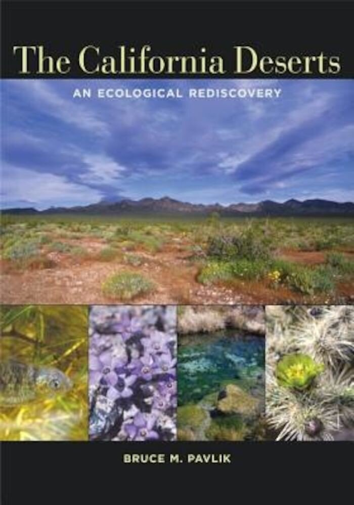 The California Deserts: An Ecological Rediscovery, Paperback