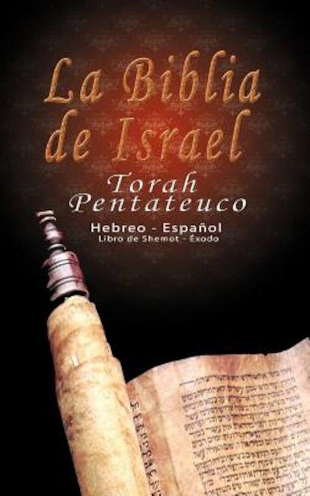 La Biblia de Israel: Torah Pentateuco: Hebreo - Espanol: Libro de Shemot - Exodo, Paperback