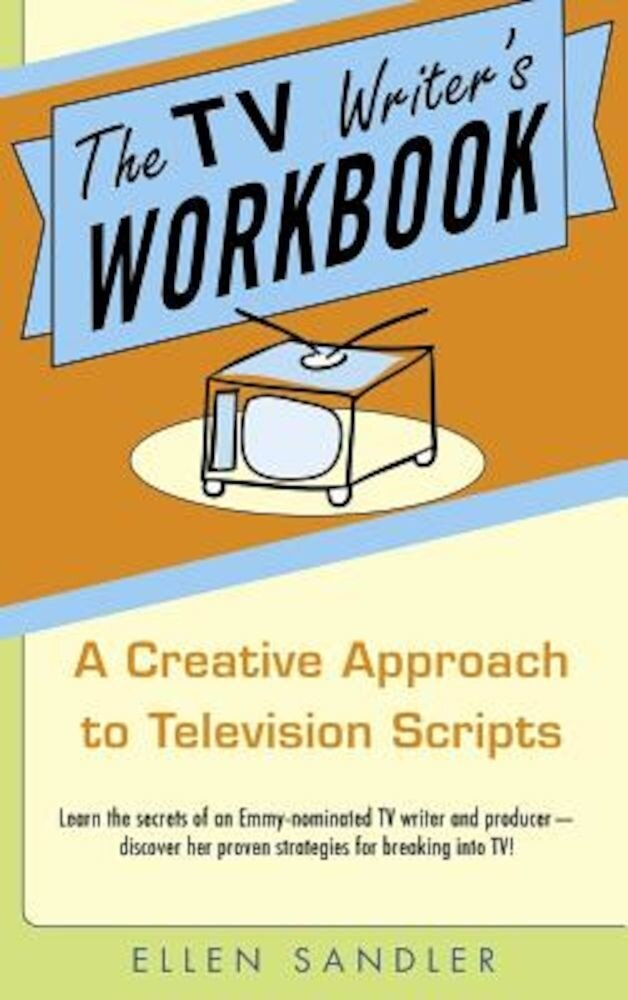The TV Writer's Workbook: A Creative Approach to Television Scripts, Paperback