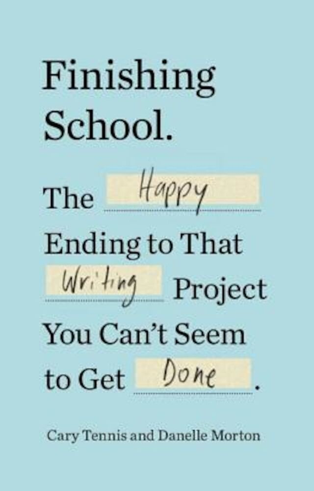 Finishing School: The Happy Ending to That Writing Project You Can't Seem to Get Done, Paperback